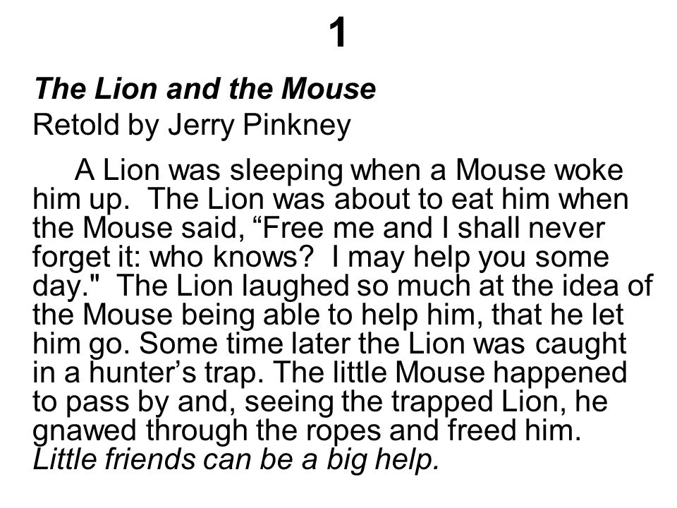 1 The Lion and the Mouse Retold by Jerry Pinkney A Lion was sleeping when a Mouse woke him up.