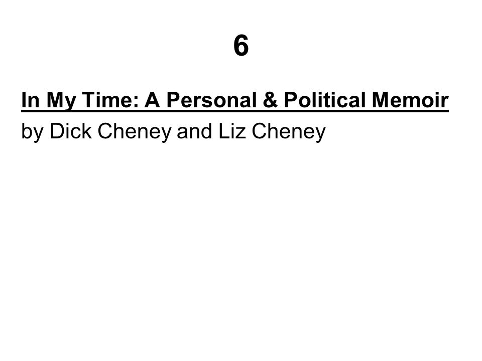 6 In My Time: A Personal & Political Memoir by Dick Cheney and Liz Cheney