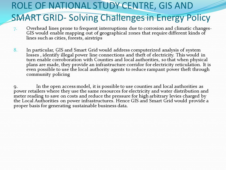 ROLE OF NATIONAL STUDY CENTRE, GIS AND SMART GRID- Solving Challenges in Energy Policy 7. Overhead lines prone to frequent interruptions due to corros