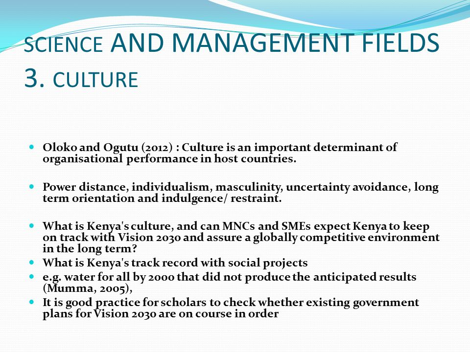 SCIENCE AND MANAGEMENT FIELDS 3. CULTURE Oloko and Ogutu (2012) : Culture is an important determinant of organisational performance in host countries.
