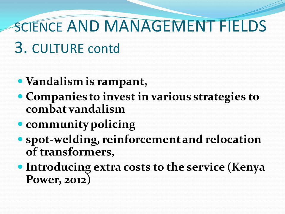 SCIENCE AND MANAGEMENT FIELDS 3. CULTURE contd Vandalism is rampant, Companies to invest in various strategies to combat vandalism community policing
