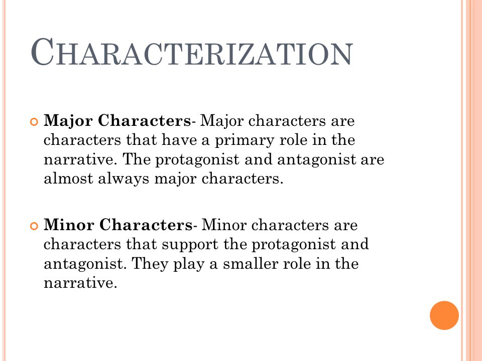 C HARACTERIZATION Major Characters - Major characters are characters that have a primary role in the narrative. The protagonist and antagonist are alm