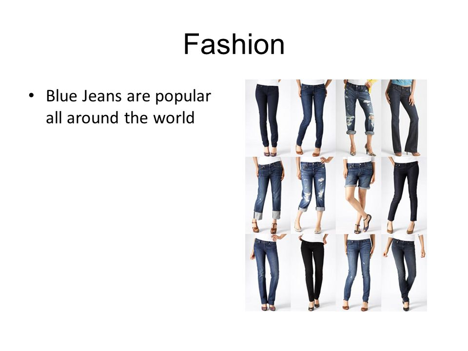 Fashion Blue Jeans are popular all around the world