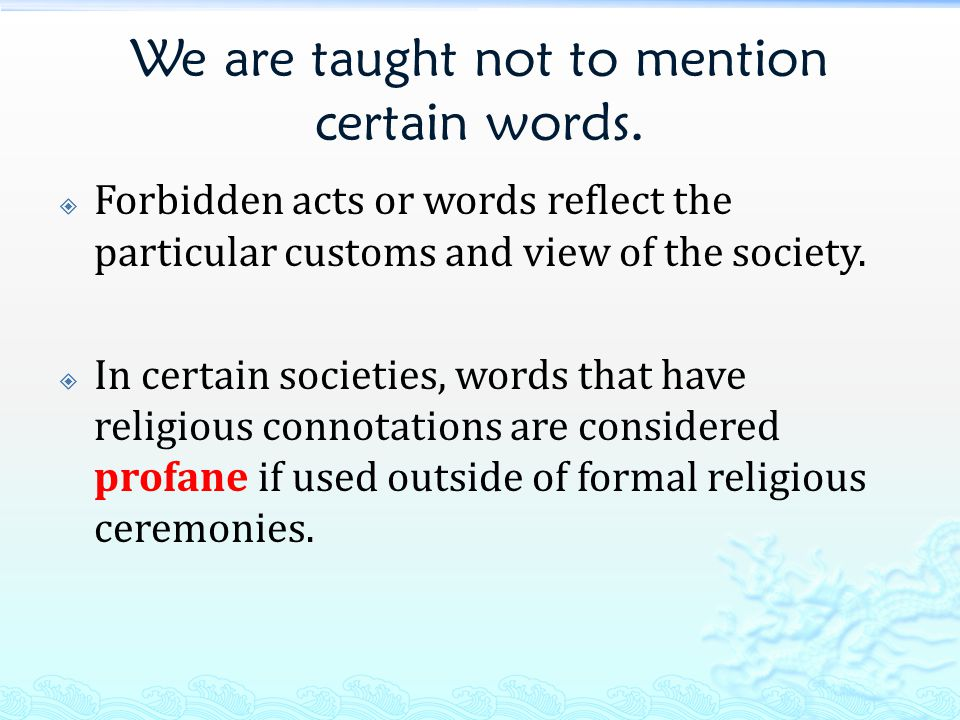 We are taught not to mention certain words.