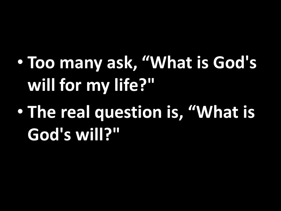 """Too many ask, """"What is God's will for my life?"""