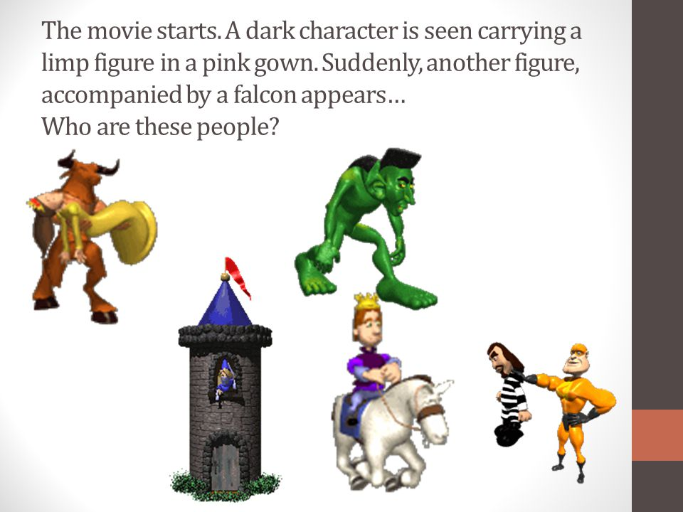 The movie starts. A dark character is seen carrying a limp figure in a pink gown.