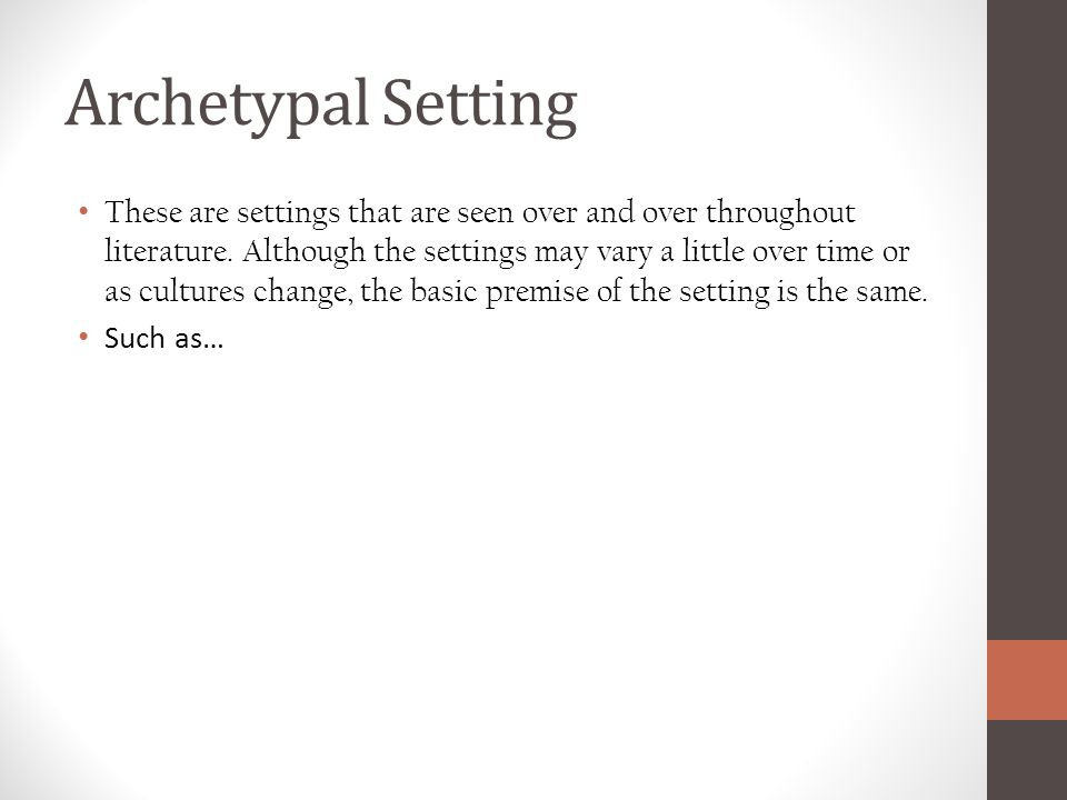 Archetypal Setting These are settings that are seen over and over throughout literature.