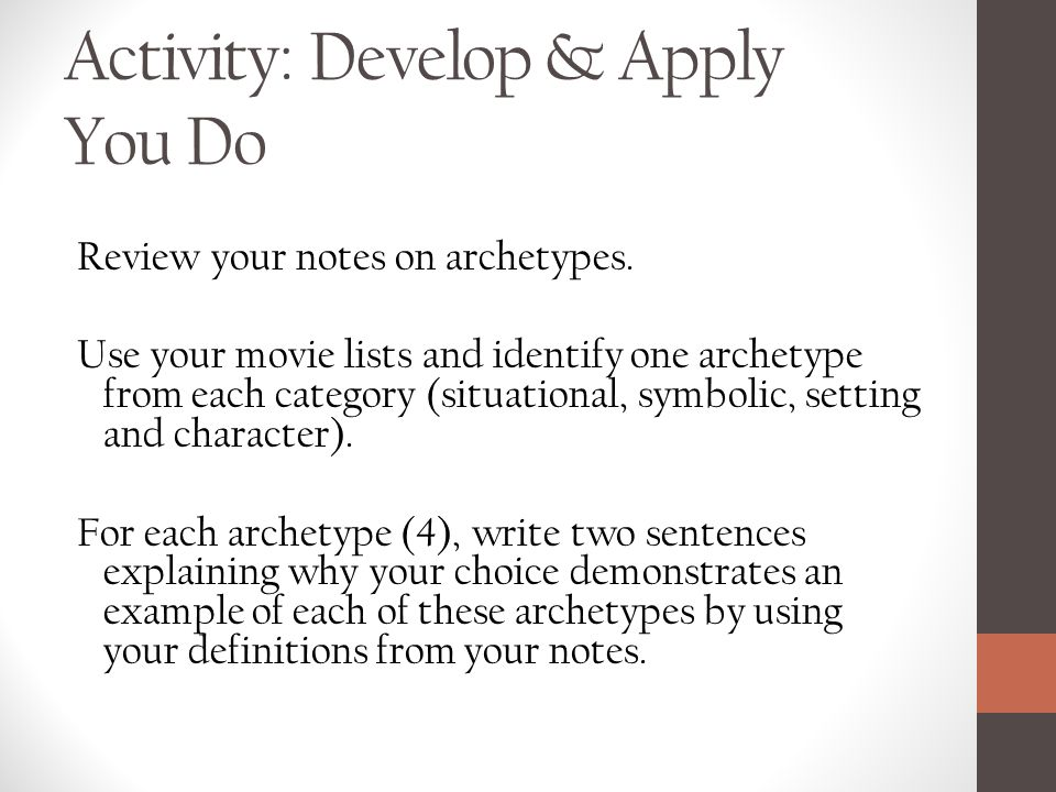 Activity: Develop & Apply You Do Review your notes on archetypes.