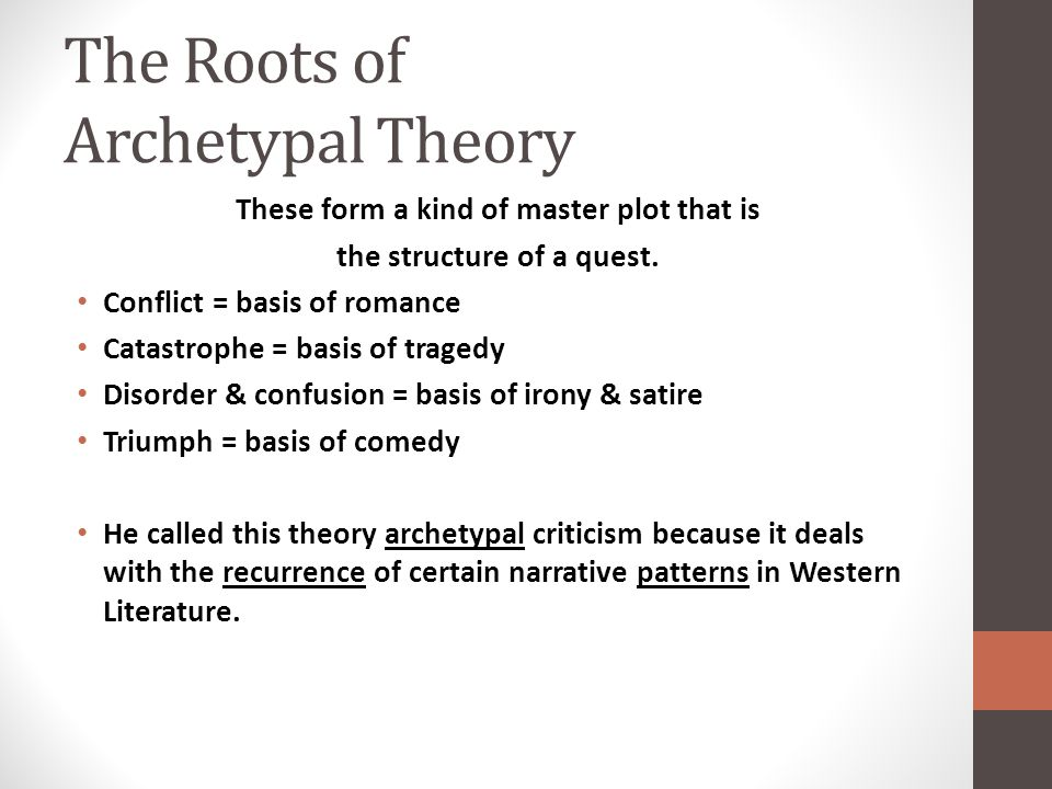 The Roots of Archetypal Theory These form a kind of master plot that is the structure of a quest.