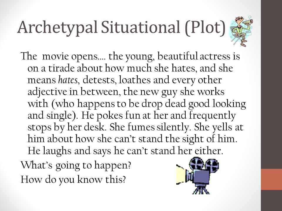 Archetypal Situational (Plot) The movie opens….