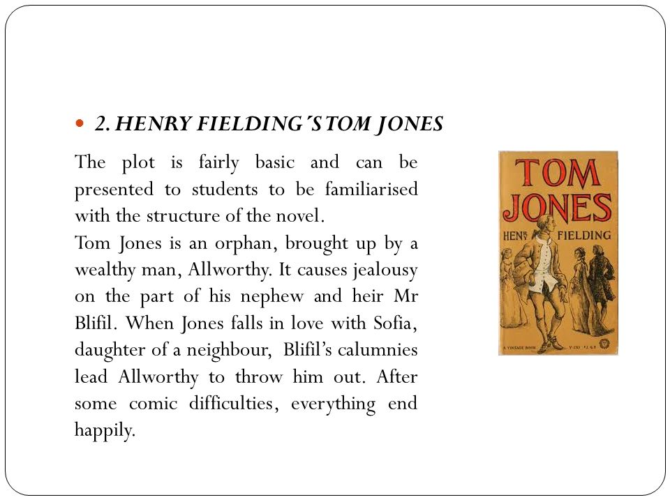 2. HENRY FIELDING´S TOM JONES The plot is fairly basic and can be presented to students to be familiarised with the structure of the novel. Tom Jones