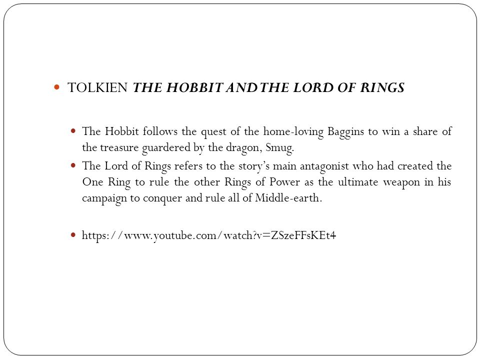 TOLKIEN THE HOBBIT AND THE LORD OF RINGS The Hobbit follows the quest of the home-loving Baggins to win a share of the treasure guardered by the drago
