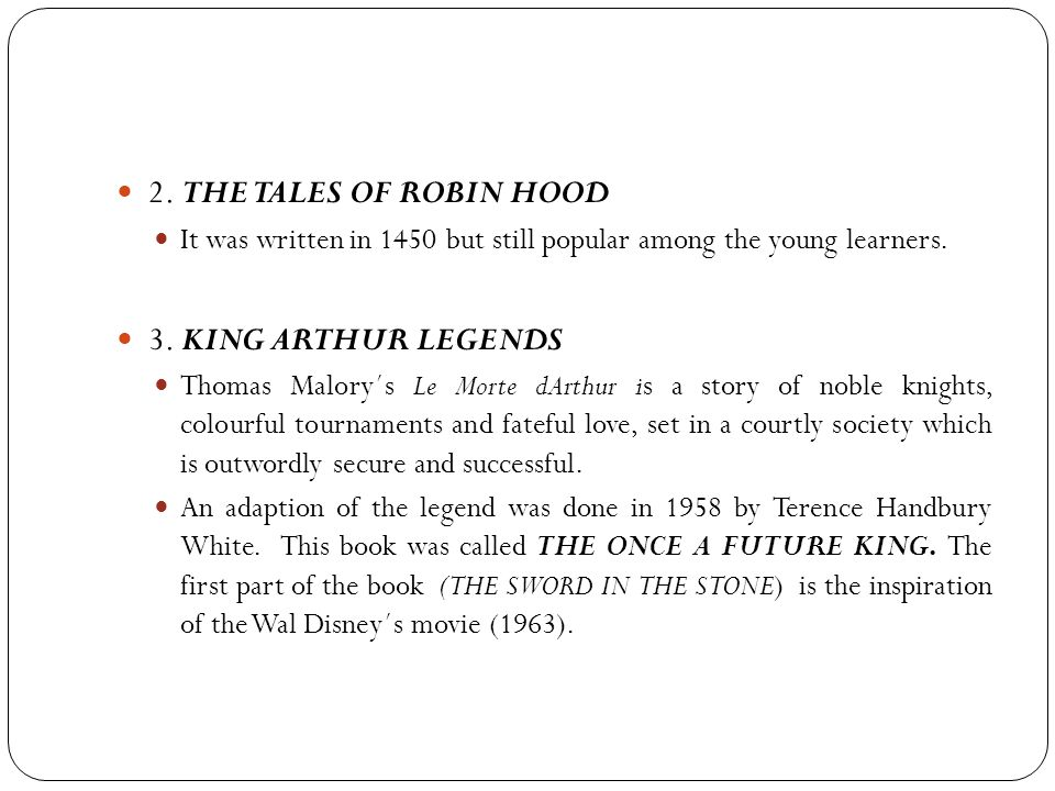2. THE TALES OF ROBIN HOOD It was written in 1450 but still popular among the young learners. 3. KING ARTHUR LEGENDS Thomas Malory´s Le Morte dArthur