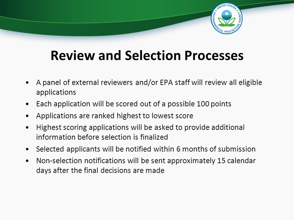 Review and Selection Processes A panel of external reviewers and/or EPA staff will review all eligible applications Each application will be scored ou