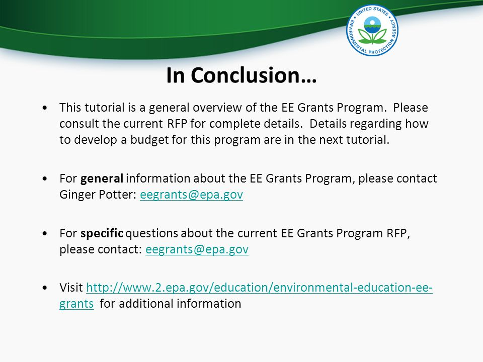 In Conclusion… This tutorial is a general overview of the EE Grants Program. Please consult the current RFP for complete details. Details regarding ho