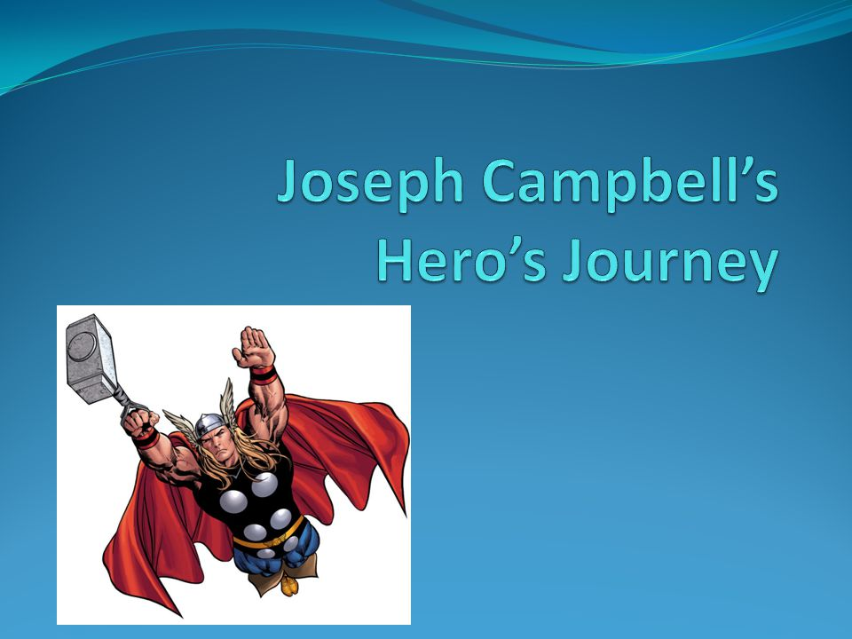 Joseph Campbell American Mythologist and Writer His theory: All mythic narratives follow a common pattern regardless of their time of creation. The Hero with A Thousand Faces