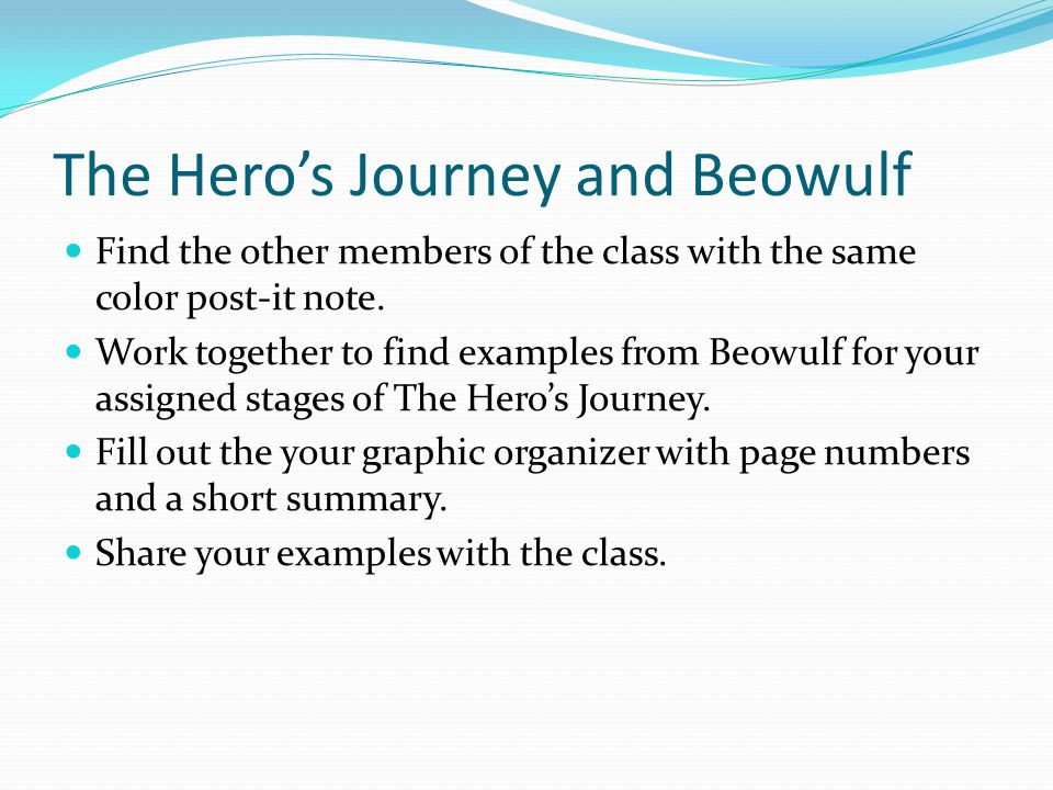 The Hero's Journey and Beowulf Find the other members of the class with the same color post-it note. Work together to find examples from Beowulf for y