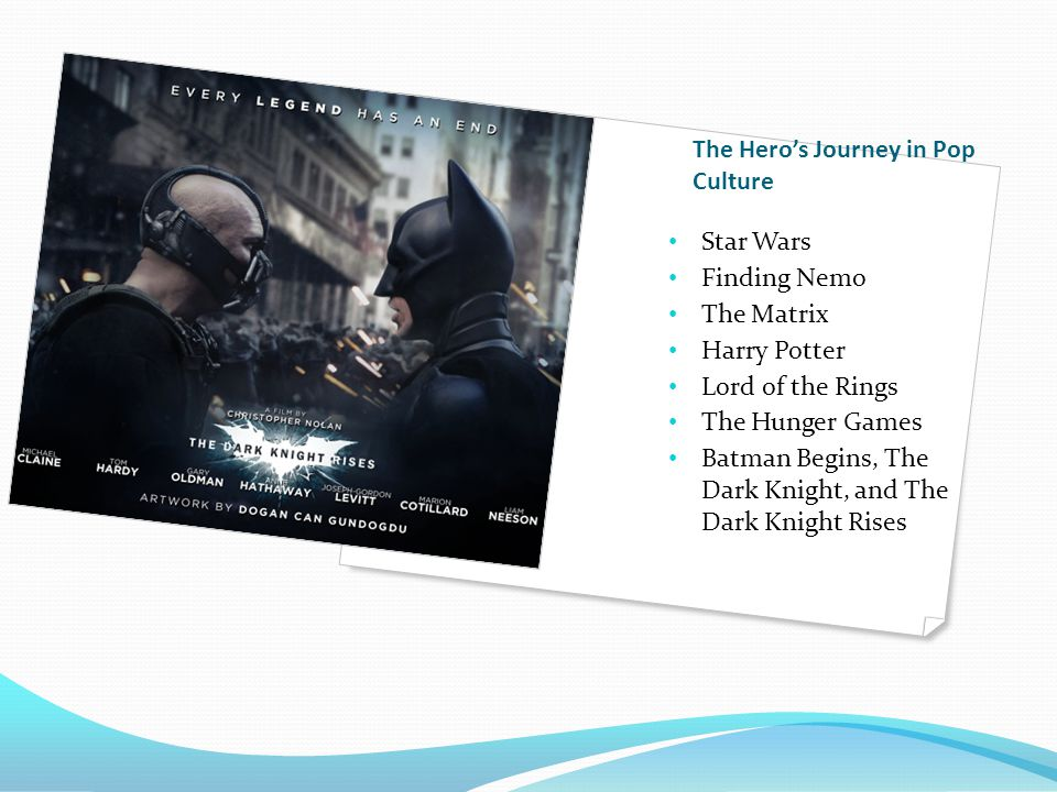 The Hero's Journey in Pop Culture Star Wars Finding Nemo The Matrix Harry Potter Lord of the Rings The Hunger Games Batman Begins, The Dark Knight, an