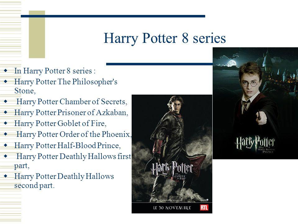 Harry Potter 8 series  In Harry Potter 8 series :  Harry Potter The Philosopher's Stone,  Harry Potter Chamber of Secrets,  Harry Potter Prisoner
