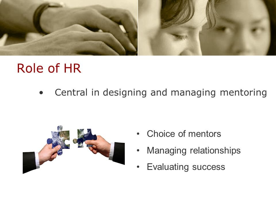 Role of HR Central in designing and managing mentoring Choice of mentors Managing relationships Evaluating success