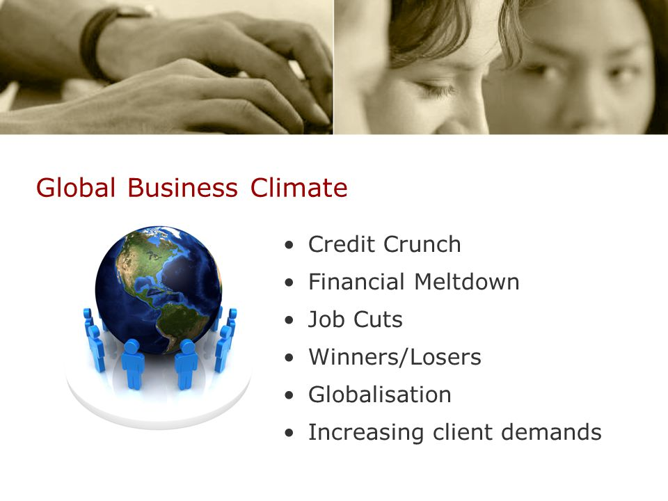 Global Business Climate Credit Crunch Financial Meltdown Job Cuts Winners/Losers Globalisation Increasing client demands