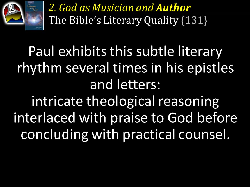 2. God as Musician and Author The Bible's Literary Quality {131} Paul exhibits this subtle literary rhythm several times in his epistles and letters: