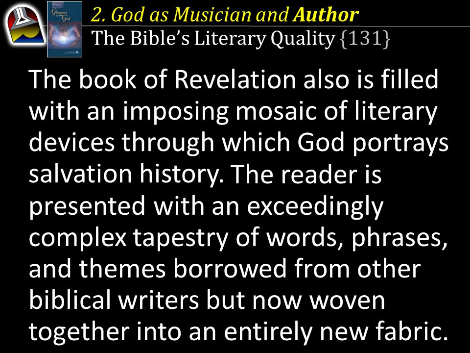 2. God as Musician and Author The Bible's Literary Quality {131} The book of Revelation also is filled with an imposing mosaic of literary devices thr