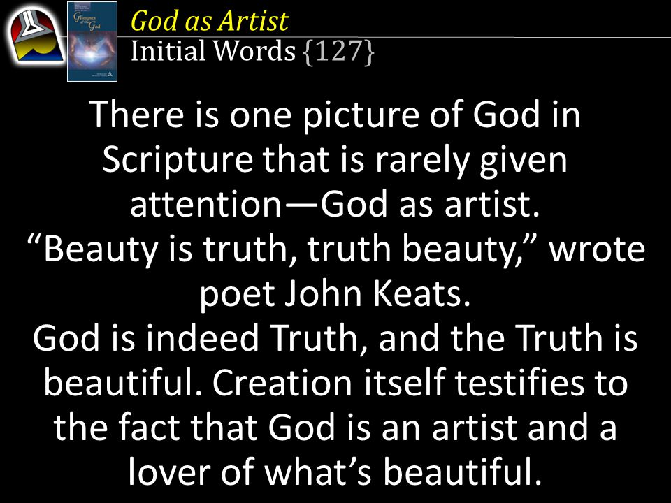 God as Artist Initial Words {127} There is one picture of God in Scripture that is rarely given attention—God as artist.
