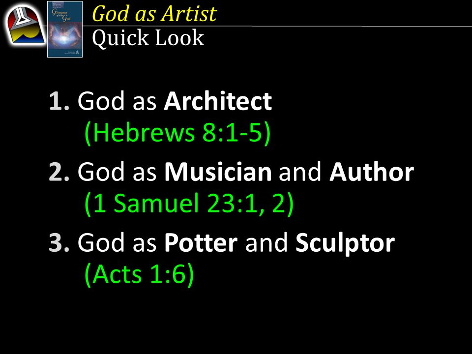 God as Artist Quick Look 1. God as Architect (Hebrews 8:1-5) 2.