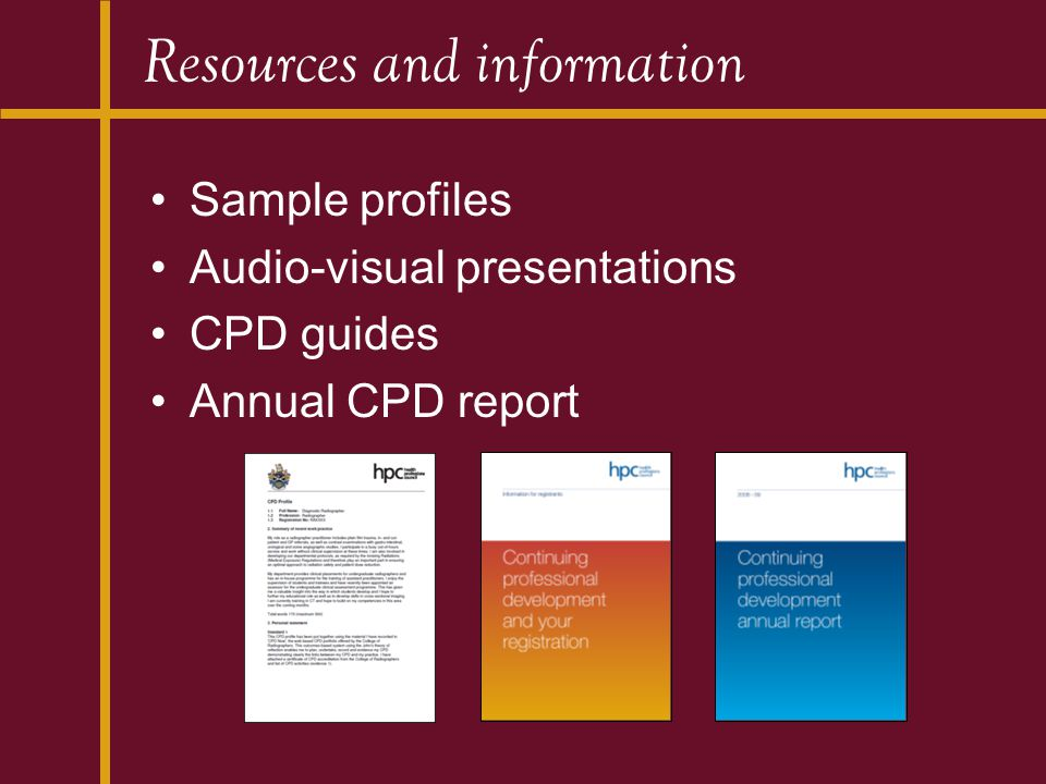 Resources and information Sample profiles Audio-visual presentations CPD guides Annual CPD report