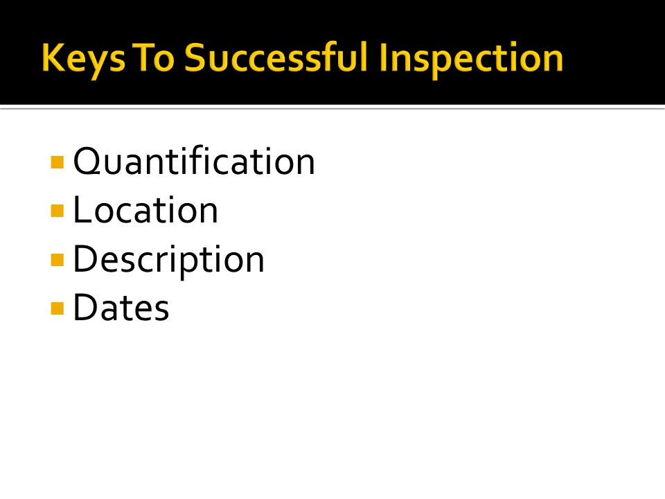  If it can be measured, then it shall  Record in inspection report:  Measurements to monitor any change  How measurements were made