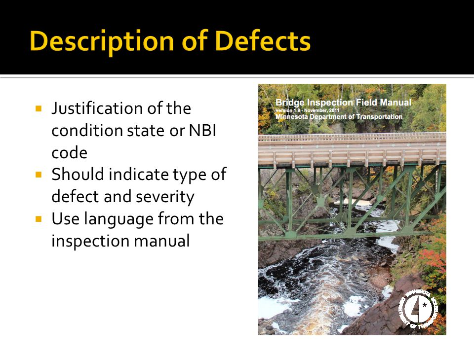  Justification of the condition state or NBI code  Should indicate type of defect and severity  Use language from the inspection manual