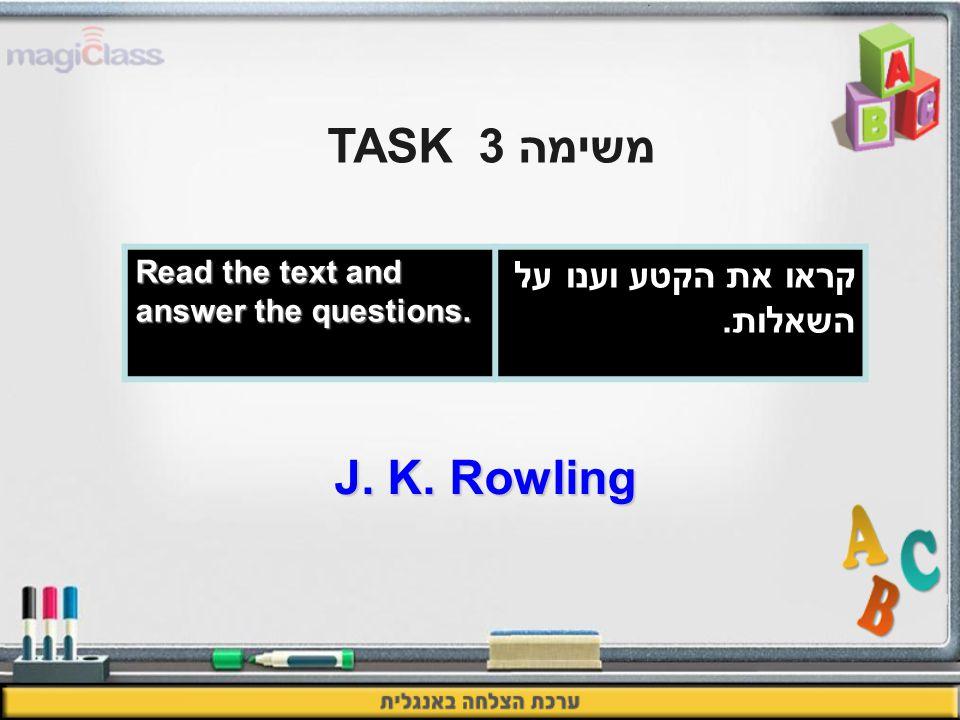 קראו את הקטע וענו על השאלות. Read the text and answer the questions. משימה 3 TASK J. K. Rowling