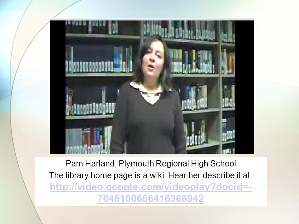 Pam Harland, Plymouth Regional High School The library home page is a wiki.
