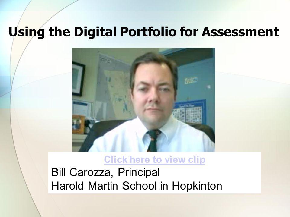 Click here to view clip Bill Carozza, Principal Harold Martin School in Hopkinton Using the Digital Portfolio for Assessment