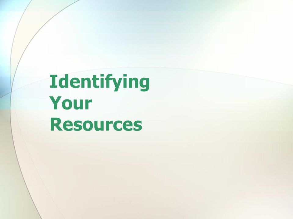 Identifying Your Resources