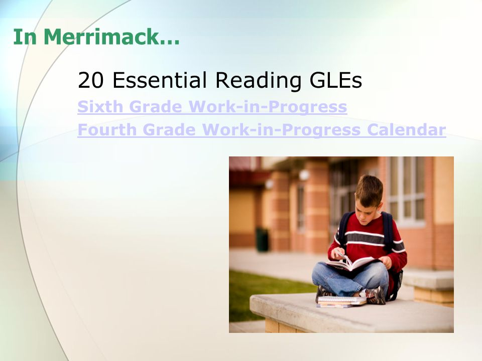 In Merrimack… 20 Essential Reading GLEs Sixth Grade Work-in-Progress Fourth Grade Work-in-Progress Calendar