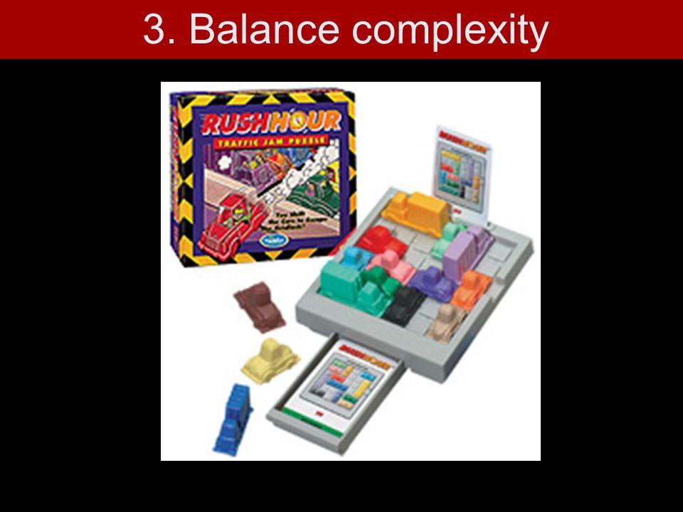 3. Balance complexity