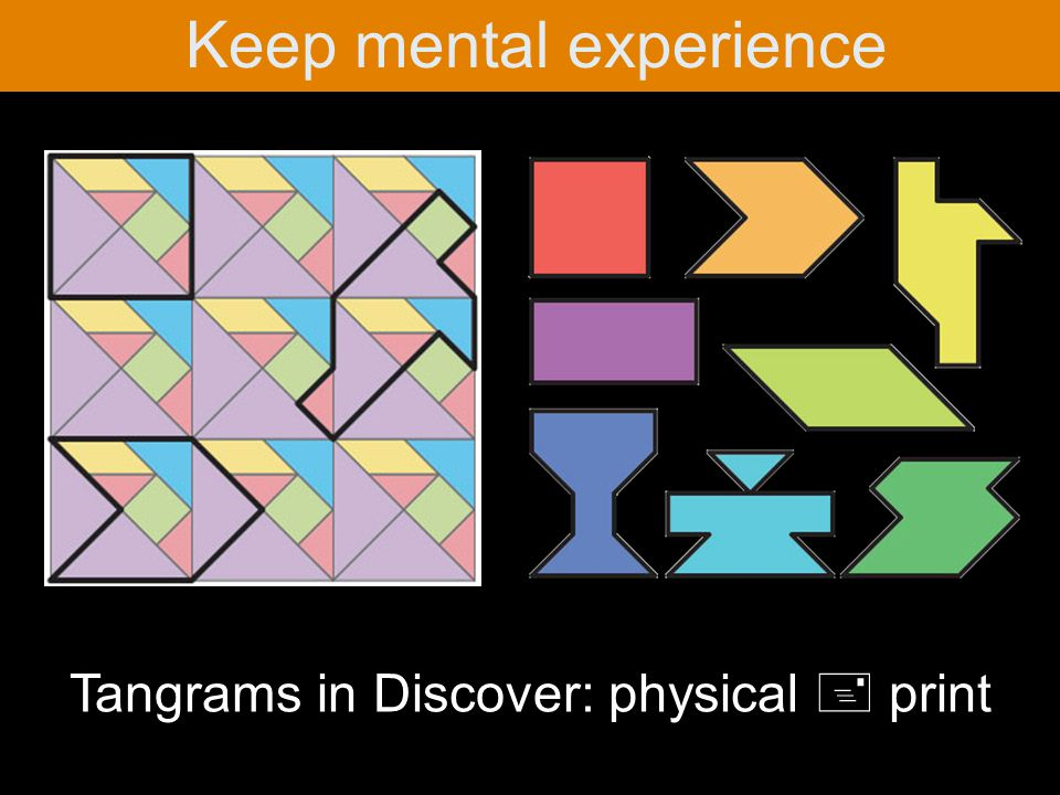 Keep mental experience Tangrams in Discover: physical + print