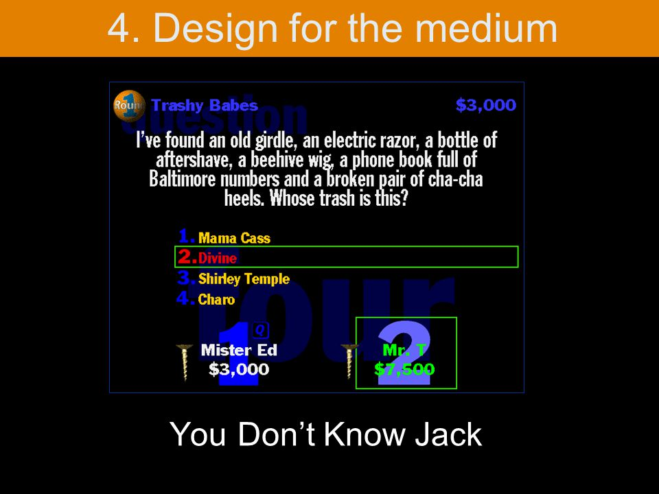 4. Design for the medium You Don't Know Jack