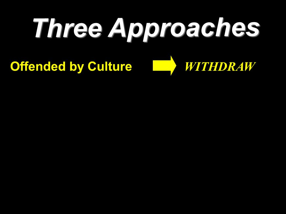 Three Approaches WITHDRAW Offended by Culture