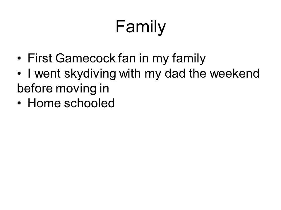 Family First Gamecock fan in my family I went skydiving with my dad the weekend before moving in Home schooled