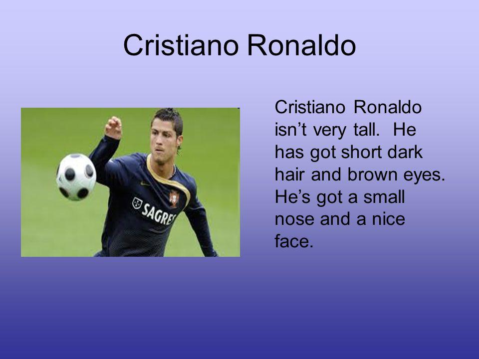 Cristiano Ronaldo Cristiano Ronaldo isn't very tall.