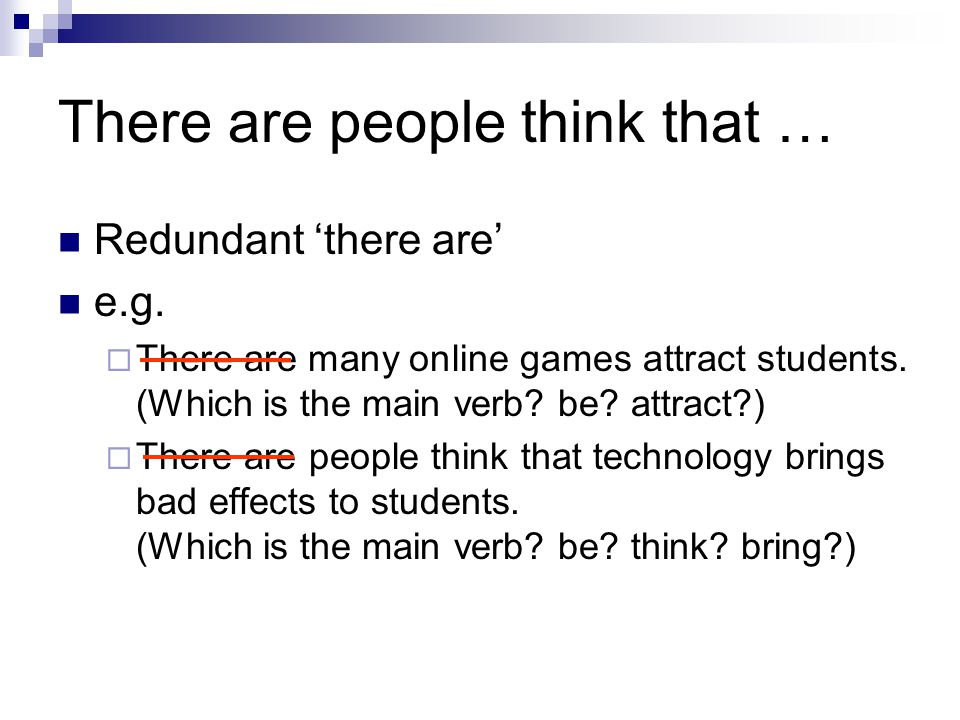 There are people think that … Redundant 'there are' e.g.