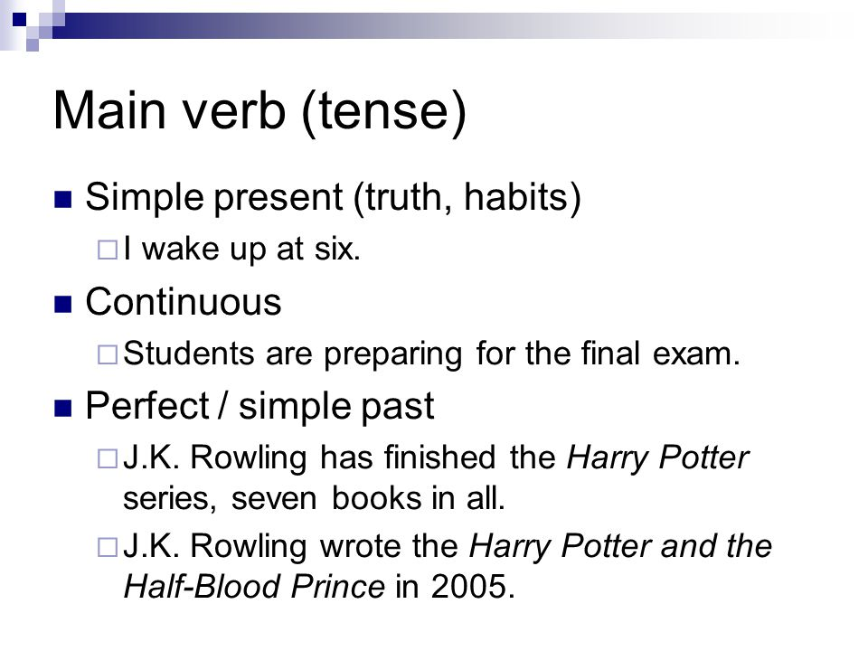 Main verb (tense) Simple present (truth, habits)  I wake up at six.