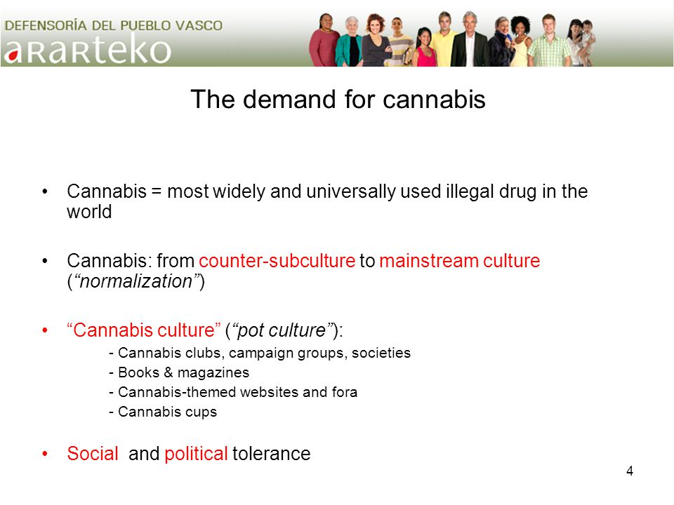 4 The demand for cannabis Cannabis = most widely and universally used illegal drug in the world Cannabis: from counter-subculture to mainstream cultur