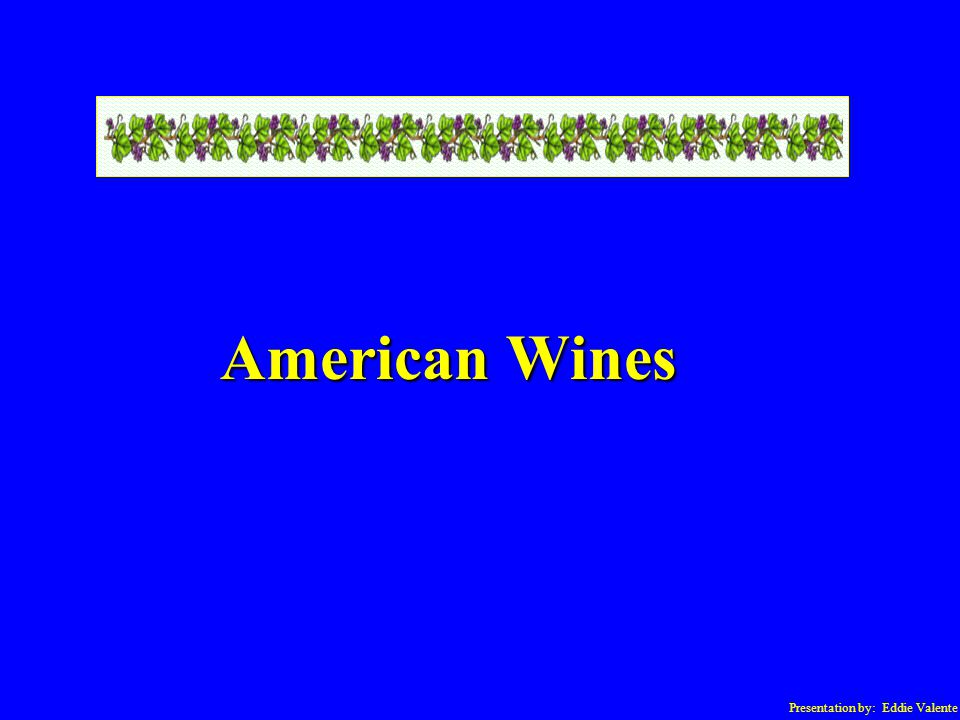 Presentation by: Eddie Valente American Wines