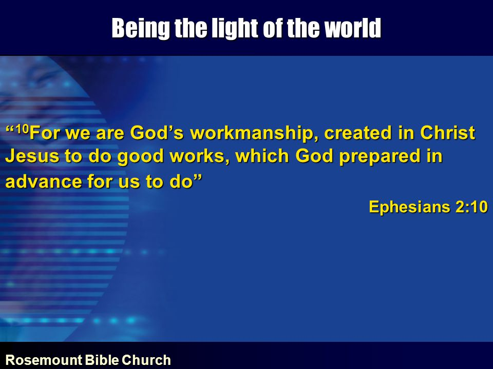 Rosemount Bible Church Being the light of the world 10 For we are God's workmanship, created in Christ Jesus to do good works, which God prepared in advance for us to do Ephesians 2:10