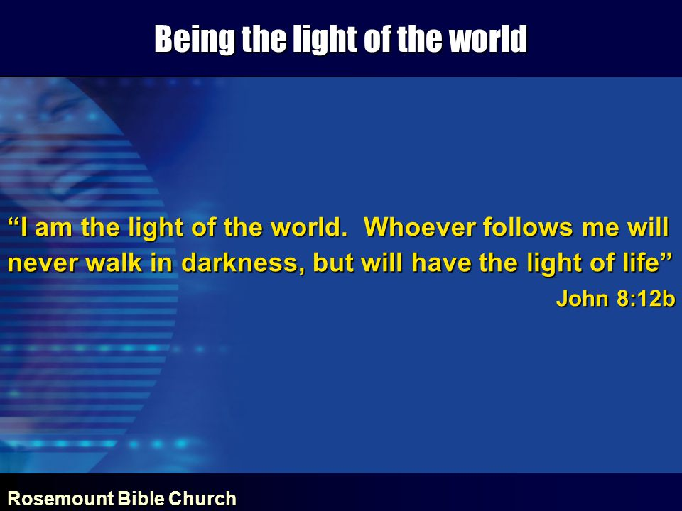 Rosemount Bible Church Being the light of the world I am the light of the world.