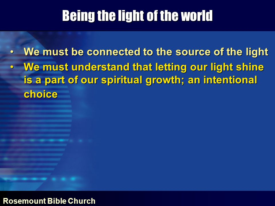 Rosemount Bible Church Being the light of the world 7 I form the light and create darkness, I bring prosperity and create disaster; I, the Lord, do all these things Isaiah 45:7 8 Yet, O Lord, you are our Father.
